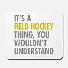 Its A Field Hockey Thing Mousepad