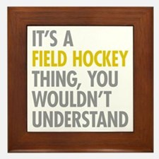 Its A Field Hockey Thing Framed Tile