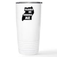 Uganda be kidding me Travel Mug