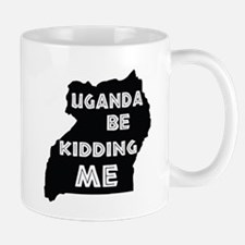 Uganda be kidding me Mugs