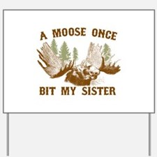 A Moose Once Bit My Sister Yard Sign