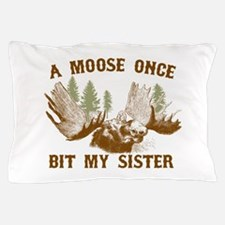 A Moose Once Bit My Sister Pillow Case