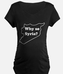 Why so Syria Maternity T-Shirt