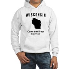 Wisconsin Come smell our dairy air Hoodie