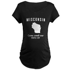 Wisconsin Come smell our dairy air Maternity T-Shi