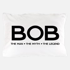 BOB The Man The Myth The Legend Pillow Case