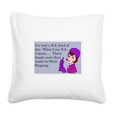 BS means Bitch Slap Square Canvas Pillow