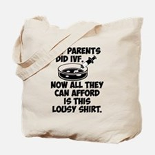 My parents did IVF lousy shirt Tote Bag