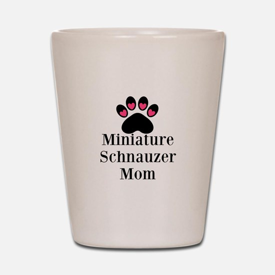 Miniature Schnauzer Mom Shot Glass