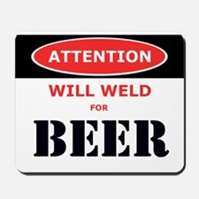 WILL WELD FOR BEER! Mousepad