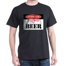 WILL WELD FOR BEER! T-Shirt