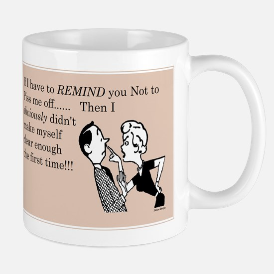 Remind You Not To Piss Me Off Mugs