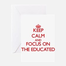 Keep Calm and focus on THE EDUCATED Greeting Cards