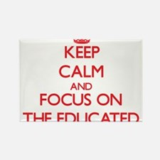 Keep Calm and focus on THE EDUCATED Magnets