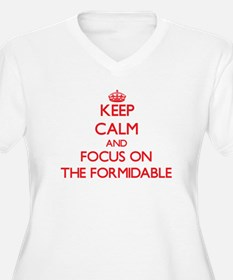 Keep Calm and focus on The Formidable Plus Size T-