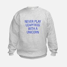 Never play leapfrog with unicorn Sweatshirt