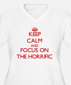 Keep Calm and focus on The Horrific Plus Size T-Sh