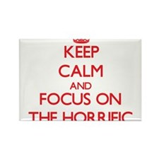 Keep Calm and focus on The Horrific Magnets