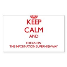 Keep Calm and focus on The Information Superhighwa