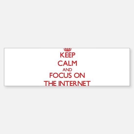 Keep Calm and focus on The Internet Bumper Bumper Bumper Sticker