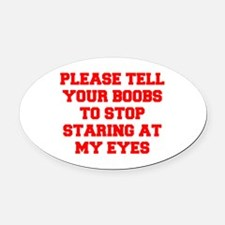 Tell your boobs Oval Car Magnet