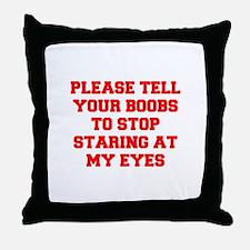 Tell your boobs Throw Pillow