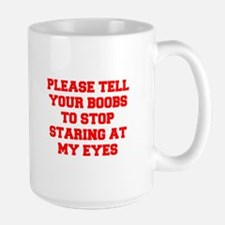 Tell your boobs Mugs