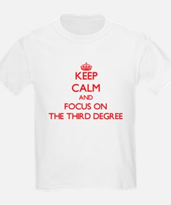 Keep Calm and focus on The Third Degree T-Shirt