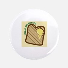 """Bread And Butter 3.5"""" Button"""