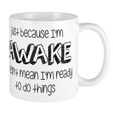 Just Because I'm Awake Mug