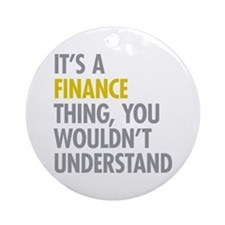 Its A Finance Thing Ornament (Round)