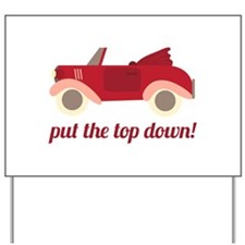 Put The Top Down! Yard Sign