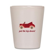 Put The Top Down! Shot Glass