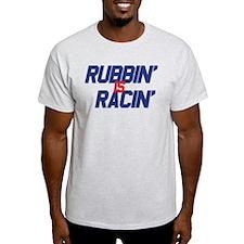 2-Rubbin is Racin T-Shirt