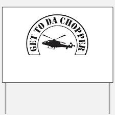 Get To Da Chopper Yard Sign