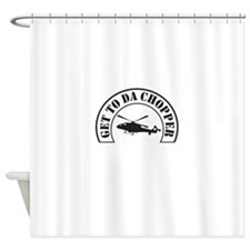 Get To Da Chopper Shower Curtain