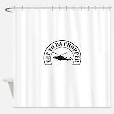 Get To Da Chopper Shower Curtain