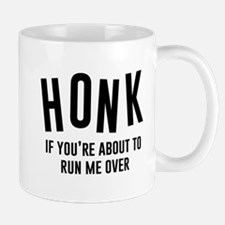Honk If You're About To Run Me Over Mugs