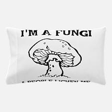 I'm A Fungi & People Lichen Me Pillow Case