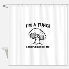 I'm A Fungi & People Lichen Me Shower Curtain