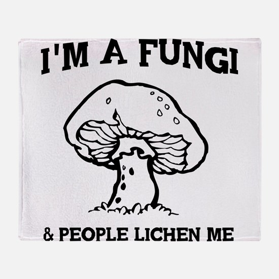 I'm A Fungi & People Lichen Me Throw Blanket