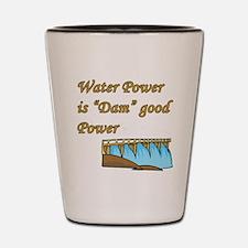 water power is dam good power.png Shot Glass