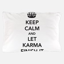 Keep Calm And Let Karma Finish It Pillow Case