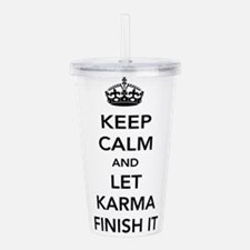 Keep Calm And Let Karma Finish It Acrylic Double-w