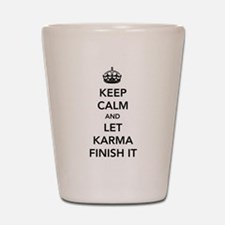 Keep Calm And Let Karma Finish It Shot Glass