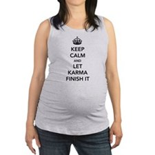 Keep Calm And Let Karma Finish It Maternity Tank T