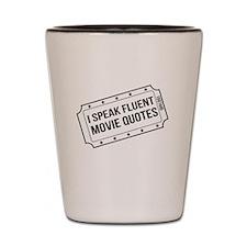 I Speak Fluent Movie Quotes Shot Glass