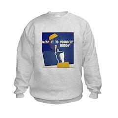 Keep it to Yourself Buddy Sweatshirt