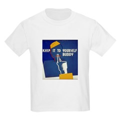 Keep it to Yourself Buddy T-Shirt