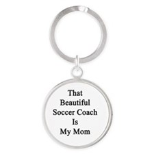 That Beautiful Soccer Coach Is My M Round Keychain